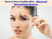 How_to_Have_Healthy_Skin-Advanced_Dermatology_Reviews