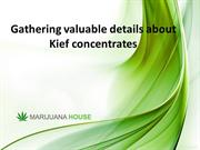 Gathering valuable details about Kief concentrates