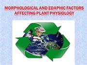 Morphological and Edaphic factors affecting plant physiology