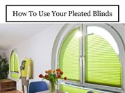 How To Use Your Pleated Blinds