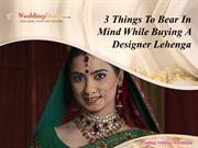3 Things To Bear In Mind While Buying A Designer Lehenga