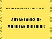 Richard Kowalchuk  Medicine Hat Advantages of Modular Building