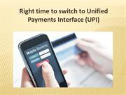 Right time to switch to Unified Payments Interface (UPI)