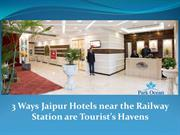 3 Ways Jaipur Hotels near the Railway Station are Tourist's Havens