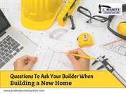 Questions To Ask Your Builder When Building a New Home