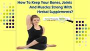 How To Keep Your Bones, Joints And Muscles Strong With Herbal Suppleme