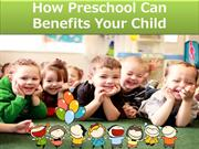 How Preschool can benefits your child