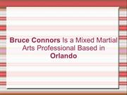 Bruce Connors Is a Mixed Martial Arts Professional Based in Orlando