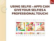 USING SELFIE – APPS CAN GIVE YOUR SELFIES A PROFESSIONAL TOUCH!