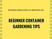 Richard Kowalchuk of Medicine Hat-Beginner Container Gardening Tips
