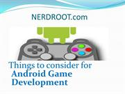 Things to consider for Android Game Development