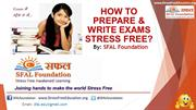 How to prepare & write exams stress free by SFAL Foundation