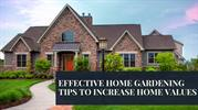 EFFECTIVE HOME GARDENING TIPS TO INCREASE HOME VALUES