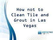 How not to clean Tile and Grout in Las Vegas
