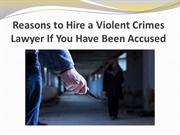Reasons to Hire a Violent Crimes Lawyer If You Have Been Accused