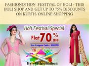 Fashionothon  Festival of Holi - this holi shop and get up to 75% disc