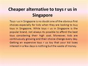 Cheaper alternative to toys r us in Singapore