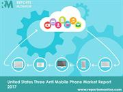 United States Three Anti Mobile Phone Market Report 2017