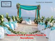 Reasons to Hire A Wedding Planner By NeerajKamra