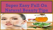 Super Easy Full On Natural Beauty Tips