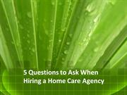 5 Questions to Ask When Hiring a Home Care Agency(1)