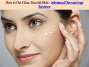 How to Get Clear, Smooth Skin - Advanced Dermatology Reviews