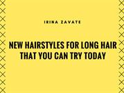 Irina Zavate New Hairstyles For Long Hair That You Can Try Today