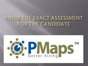 Know the exact assessment for the candidate