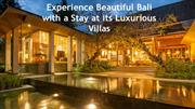 Experience Beautiful Bali with a Stay at its Luxurious Villas