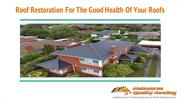Roof Restoration For The Good Health Of Your Roofs