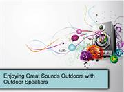 Enjoying Great Sounds Outdoors with Outdoor Speakers
