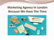 Marketing Agency In London Because We Have The Time