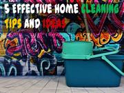 5 Effective Home Cleaning Tips and Ideas