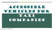 Accessible Vehicles For Taxi Companies