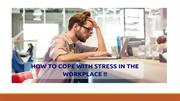HOW TO COPE WITH STRESS IN THE WORKPLACE !!
