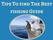 Guide to Find the Best Fishing Guide