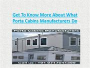Get To Know More About What Porta Cabins Manufacturers Do