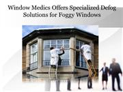 Window Medics Offers Specialized Defog Solutions for Foggy Windows