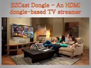EZCast Dongle - An HDMI dongle-based TV streamer