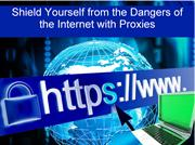 Shield Yourself from the Dangers of the Internet with Proxies