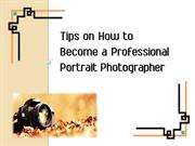 Tips On How to Become a Professional Portrait Photographer