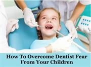 How To Overcome Dentist Fear From Your Children