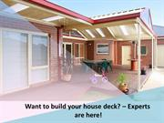 Want to build your house deck? – Experts are here!