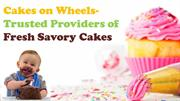 Cakes on Wheels- Trusted Providers of Fresh Savory Cakes