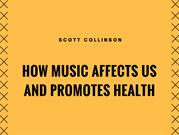 Scott Collinson How Music Affects Us and Promotes Health