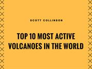 Scott Collinson Top 10 Most Active Volcanoes in the World