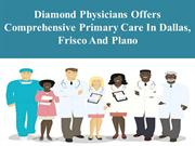 Diamond Physicians offers comprehensive Primary Care in Dallas, Frisco