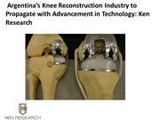 Argentinas Knee Reconstruction Industry To Propagate With Advancement