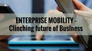 Enterprise Mobility - Clinching future of business