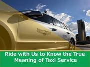 Ride with Us to Know the True Meaning of Taxi Service